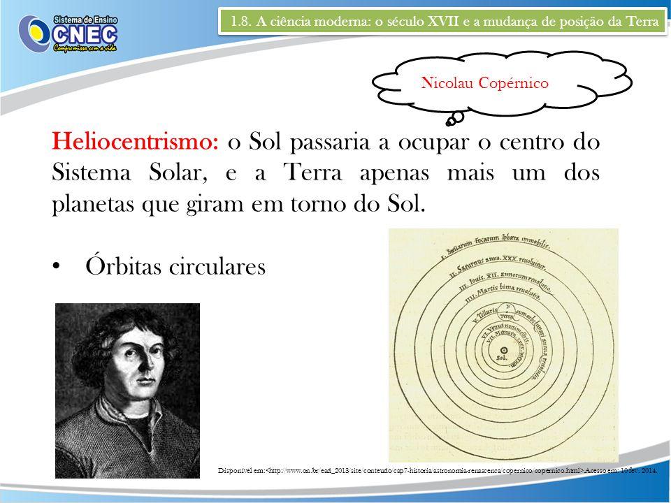 1.8. A ciência moderna: o século XVII e a mudança de posição da Terra Heliocentrismo: o Sol passaria a ocupar o centro do Sistema Solar, e a Terra ape