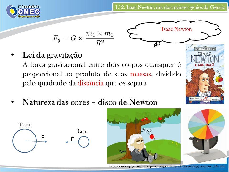 1.12. Isaac Newton, um dos maiores gênios da Ciência Isaac Newton Lei da gravitação A força gravitacional entre dois corpos quaisquer é proporcional a
