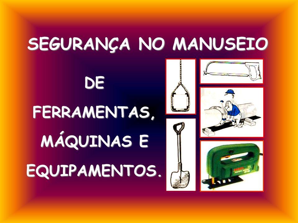 DE FERRAMENTAS, MÁQUINAS E EQUIPAMENTOS. SEGURANÇA NO MANUSEIO