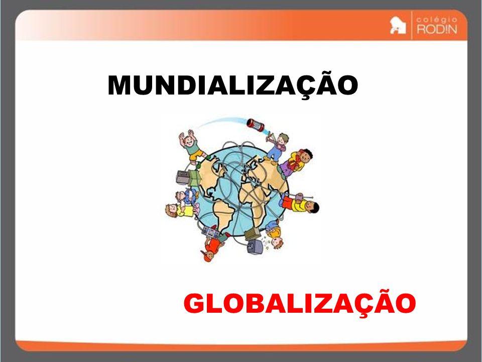 GLOBALIZAÇÃO MUNDIALIZAÇÃO