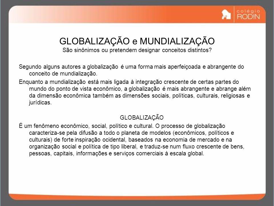 GLOBALIZAÇÃO e MUNDIALIZAÇÃO São sinônimos ou pretendem designar conceitos distintos.