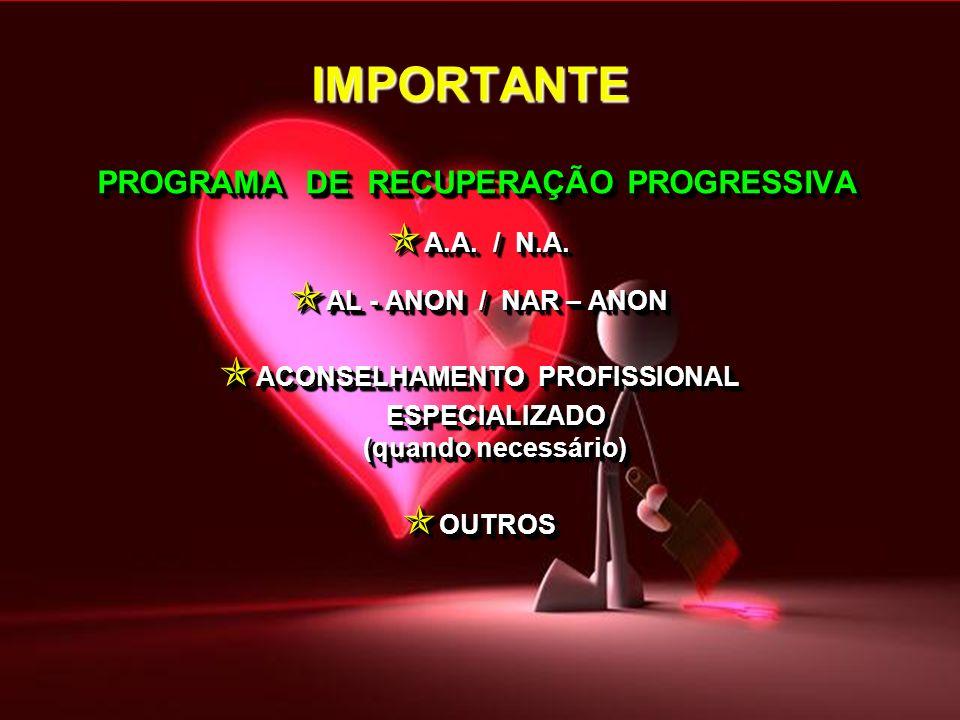 PROGRAMA DE RECUPERAÇÃO PROGRESSIVA A.A. / N.A. A.A. / N.A. AL - ANON / NAR – ANON AL - ANON / NAR – ANON ACONSELHAMENTO PROFISSIONAL ACONSELHAMENTO P