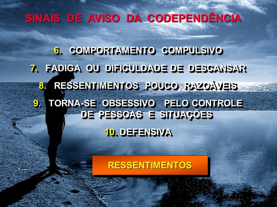 6. COMPORTAMENTO COMPULSIVO 7. FADIGA OU DIFICULDADE DE DESCANSAR 8. RESSENTIMENTOS POUCO RAZOÁVEIS 9. TORNA-SE OBSESSIVO PELO CONTROLE DE PESSOAS E S