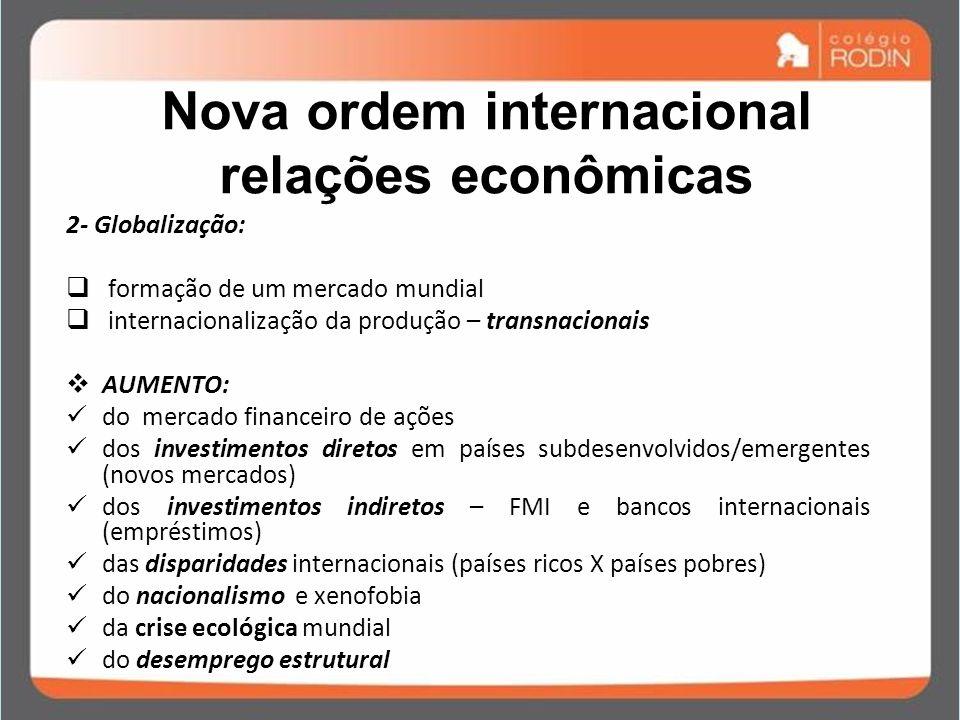 Nova ordem internacional relações econômicas 2- Globalização: formação de um mercado mundial internacionalização da produção – transnacionais AUMENTO:
