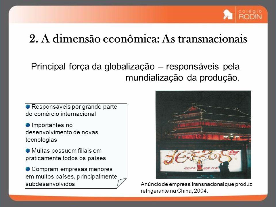 2. A dimensão econômica: As transnacionais Responsáveis por grande parte do comércio internacional Importantes no desenvolvimento de novas tecnologias