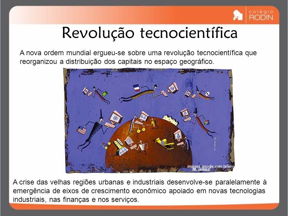 Revolução tecnocientífica A nova ordem mundial ergueu-se sobre uma revolução tecnocientífica que reorganizou a distribuição dos capitais no espaço geo