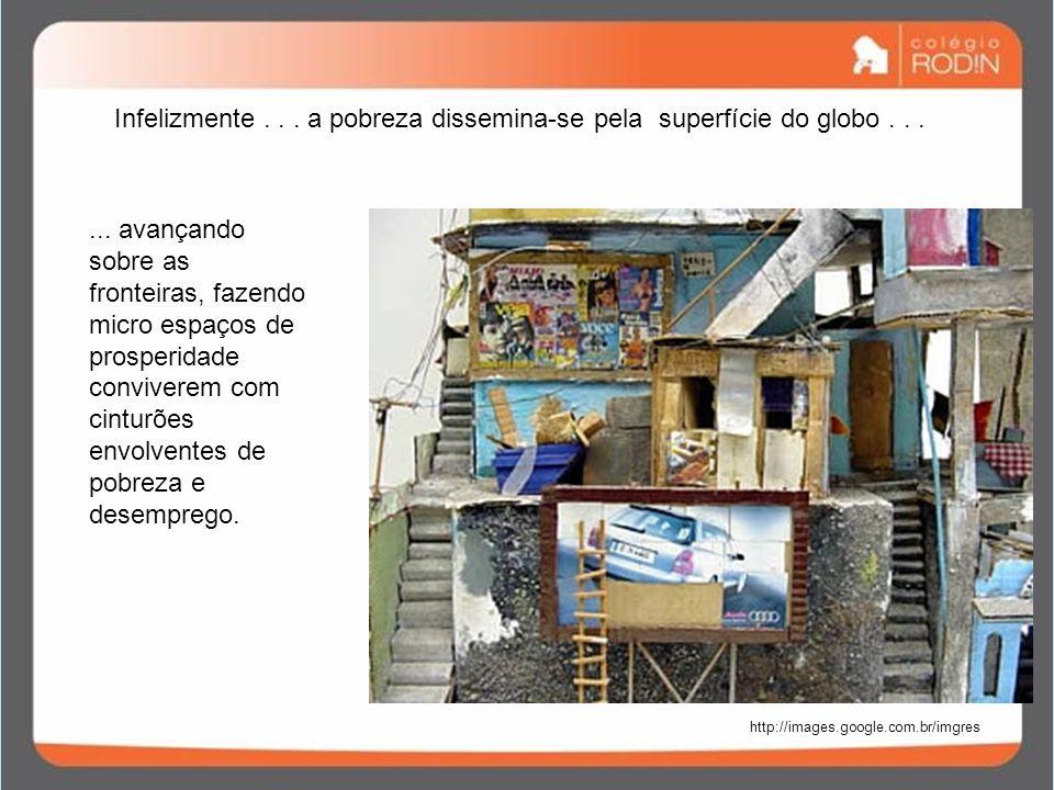 http://images.google.com.br/imgres... avançando sobre as fronteiras, fazendo micro espaços de prosperidade conviverem com cinturões envolventes de pob