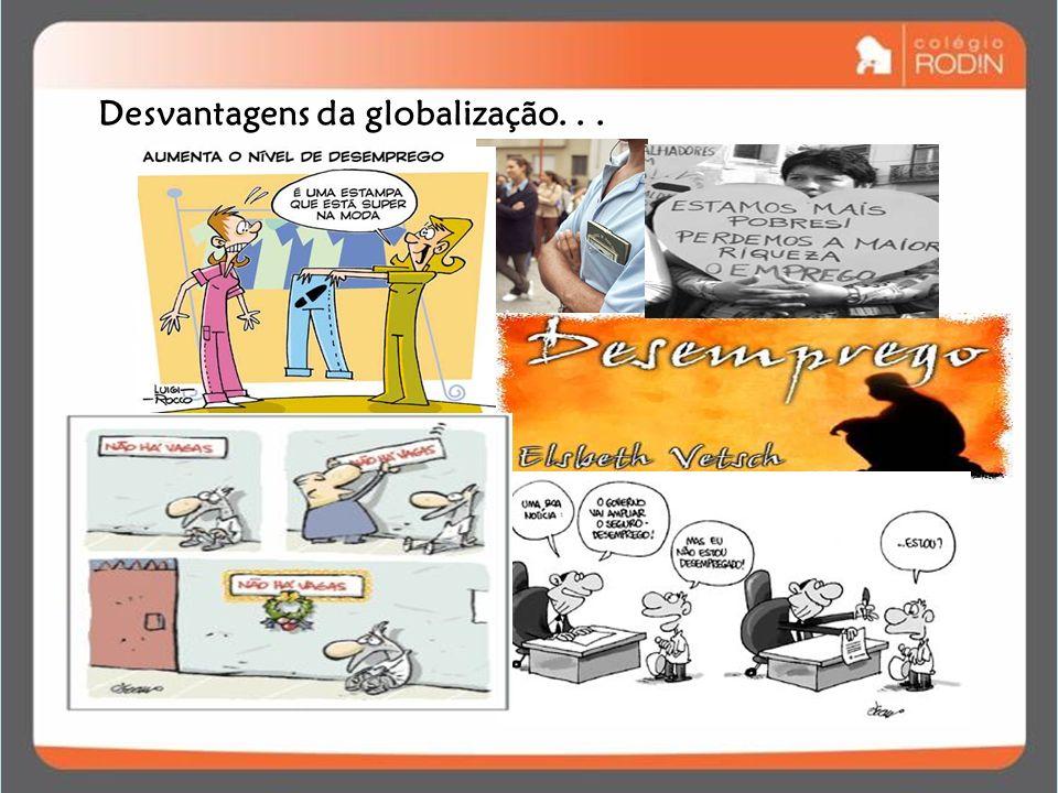 Desvantagens da globalização...