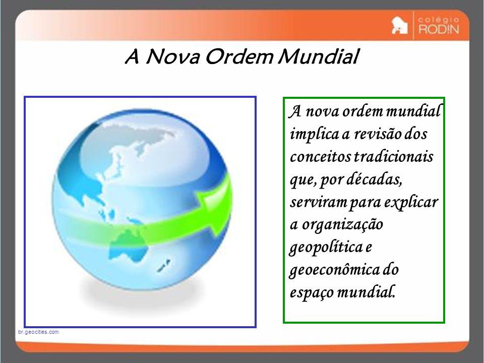 A nova ordem mundial implica a revisão dos conceitos tradicionais que, por décadas, serviram para explicar a organização geopolítica e geoeconômica do