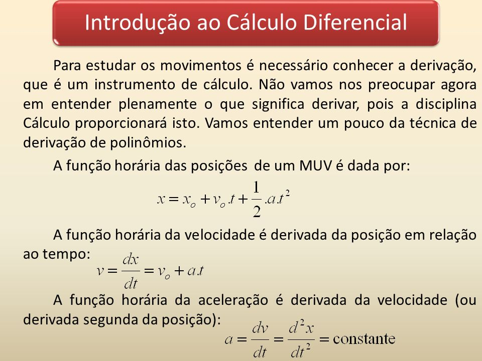 Exemplos 1)Dada a função horária dos espaços abaixo, determinar as funções horárias da velocidade e da aceleração: Resolvendo para a velocidade: O expoente da variável t é multiplicado pelo termo do polinômio Subtrai-se 1 do expoente da variável t 1