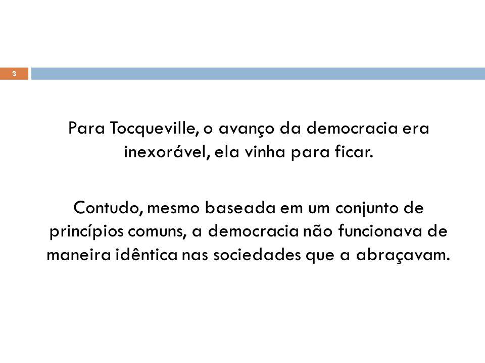 Para Tocqueville, o avanço da democracia era inexorável, ela vinha para ficar. Contudo, mesmo baseada em um conjunto de princípios comuns, a democraci