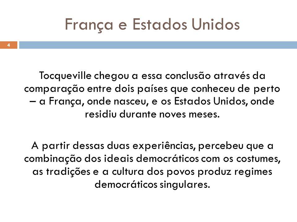 França e Estados Unidos Tocqueville chegou a essa conclusão através da comparação entre dois países que conheceu de perto – a França, onde nasceu, e o