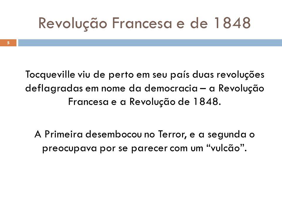 Revolução Francesa e de 1848 Tocqueville viu de perto em seu país duas revoluções deflagradas em nome da democracia – a Revolução Francesa e a Revoluç