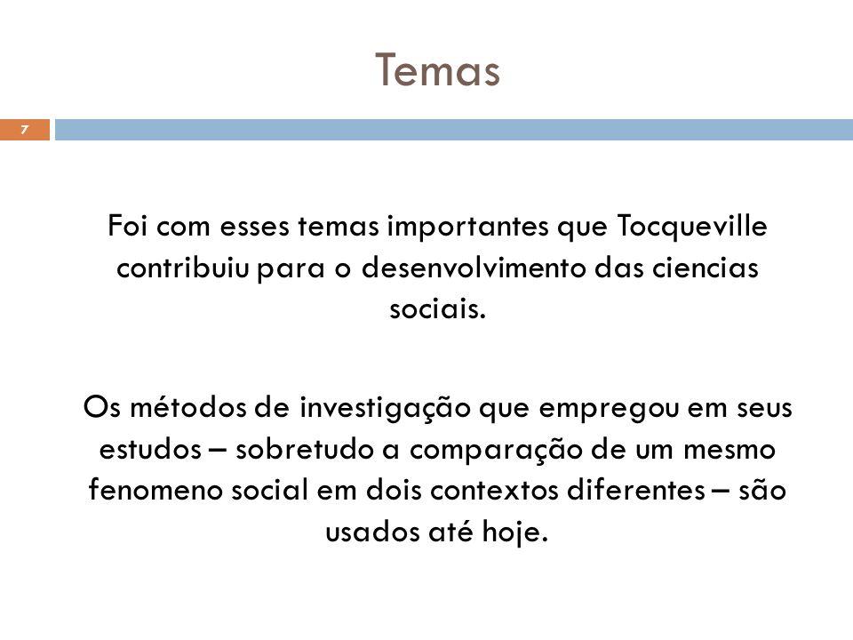 Temas Foi com esses temas importantes que Tocqueville contribuiu para o desenvolvimento das ciencias sociais. Os métodos de investigação que empregou