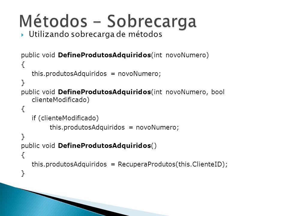 Utilizando sobrecarga de métodos public void DefineProdutosAdquiridos(int novoNumero) { this.produtosAdquiridos = novoNumero; } public void DefineProd