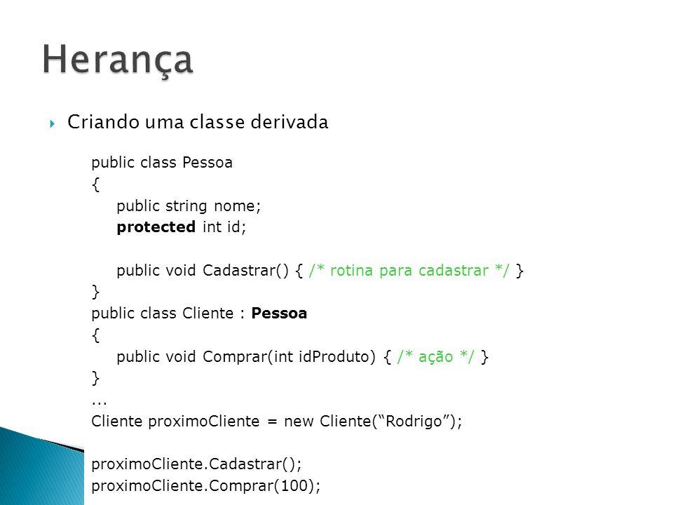 Criando uma classe derivada public class Pessoa { public string nome; protected int id; public void Cadastrar() { /* rotina para cadastrar */ } } publ