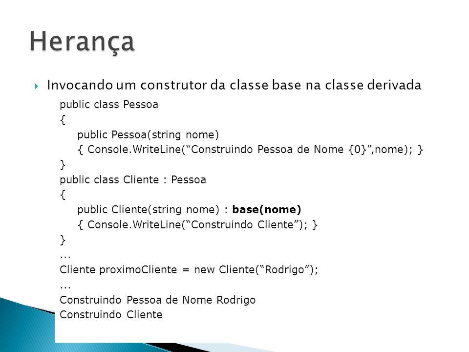 Invocando um construtor da classe base na classe derivada public class Pessoa { public Pessoa(string nome) { Console.WriteLine(Construindo Pessoa de N