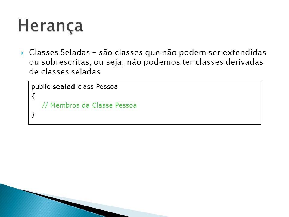 Classes Seladas – são classes que não podem ser extendidas ou sobrescritas, ou seja, não podemos ter classes derivadas de classes seladas public seale