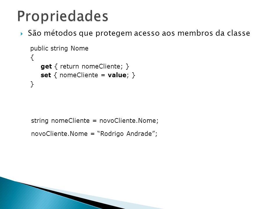 São métodos que protegem acesso aos membros da classe Como acessar as propriedades public string Nome { get { return nomeCliente; } set { nomeCliente