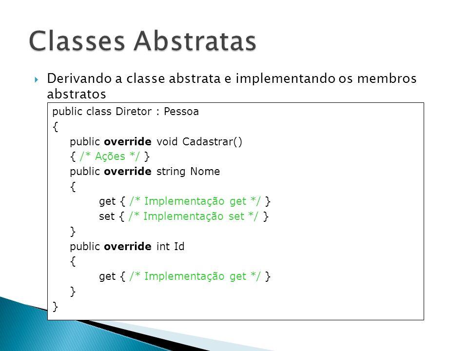 Derivando a classe abstrata e implementando os membros abstratos public class Diretor : Pessoa { public override void Cadastrar() { /* Ações */ } publ