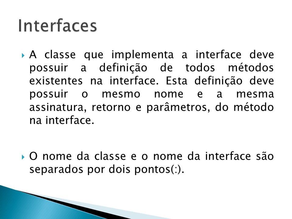 A classe que implementa a interface deve possuir a definição de todos métodos existentes na interface. Esta definição deve possuir o mesmo nome e a me