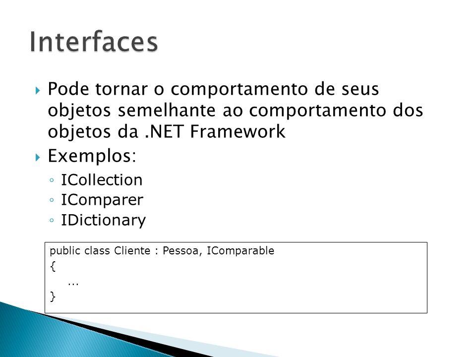 Pode tornar o comportamento de seus objetos semelhante ao comportamento dos objetos da.NET Framework Exemplos: ICollection IComparer IDictionary publi