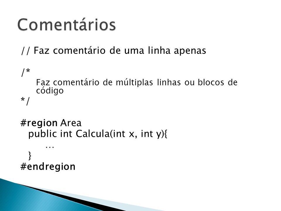 // Faz comentário de uma linha apenas /* Faz comentário de múltiplas linhas ou blocos de código */ #region Area public int Calcula(int x, int y){ … }