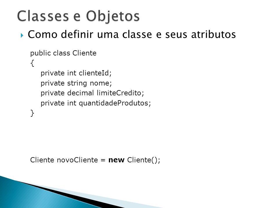 Como definir uma classe e seus atributos public class Cliente { private int clienteId; private string nome; private decimal limiteCredito; private int
