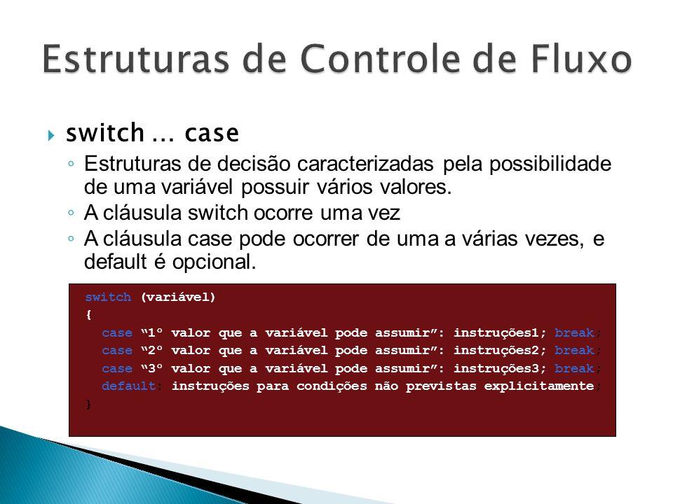 switch … case Estruturas de decisão caracterizadas pela possibilidade de uma variável possuir vários valores. A cláusula switch ocorre uma vez A cláus