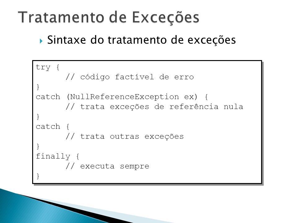 Sintaxe do tratamento de exceções try { // código factível de erro } catch (NullReferenceException ex) { // trata exceções de referência nula } catch