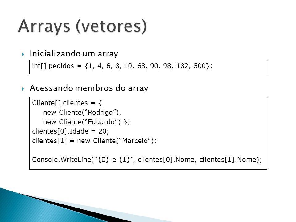 Inicializando um array Acessando membros do array int[] pedidos = {1, 4, 6, 8, 10, 68, 90, 98, 182, 500}; Cliente[] clientes = { new Cliente(Rodrigo),