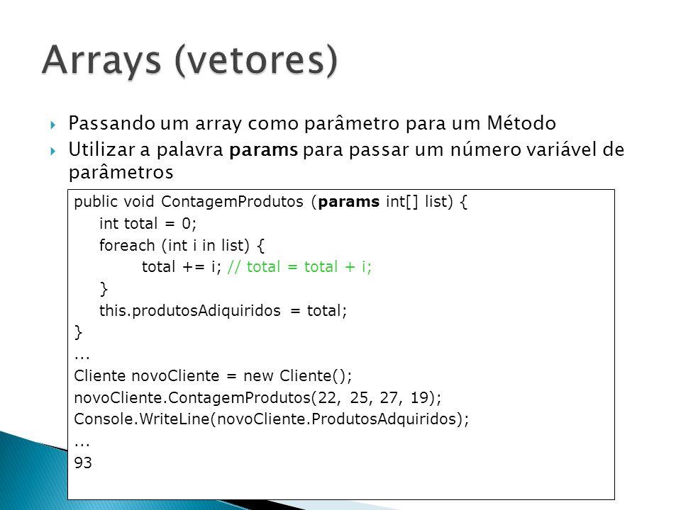 Passando um array como parâmetro para um Método Utilizar a palavra params para passar um número variável de parâmetros public void ContagemProdutos (p
