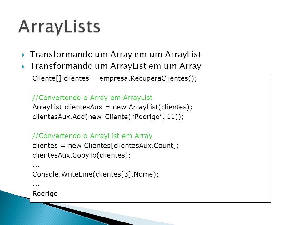Transformando um Array em um ArrayList Transformando um ArrayList em um Array Cliente[] clientes = empresa.RecuperaClientes(); //Convertendo o Array e