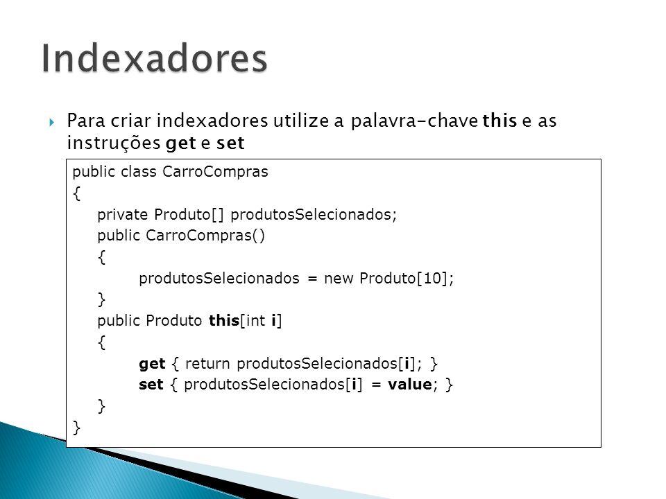 Consumindo indexadores CarroCompras carro = new CarroCompras(); carro[0] = new Produto(Televisor); carro[1] = new Produto(Geladeira); carro[2] = new Produto(Computador); carro[3] = new Produto(Microondas);
