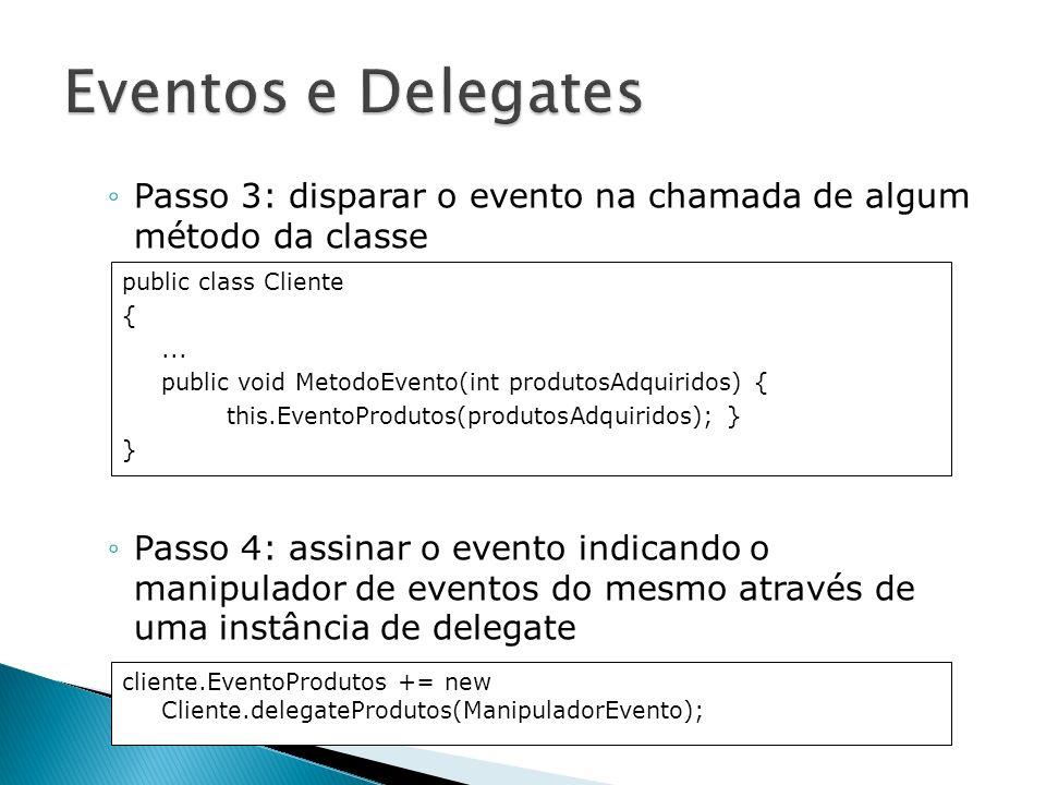Passo 3: disparar o evento na chamada de algum método da classe Passo 4: assinar o evento indicando o manipulador de eventos do mesmo através de uma i