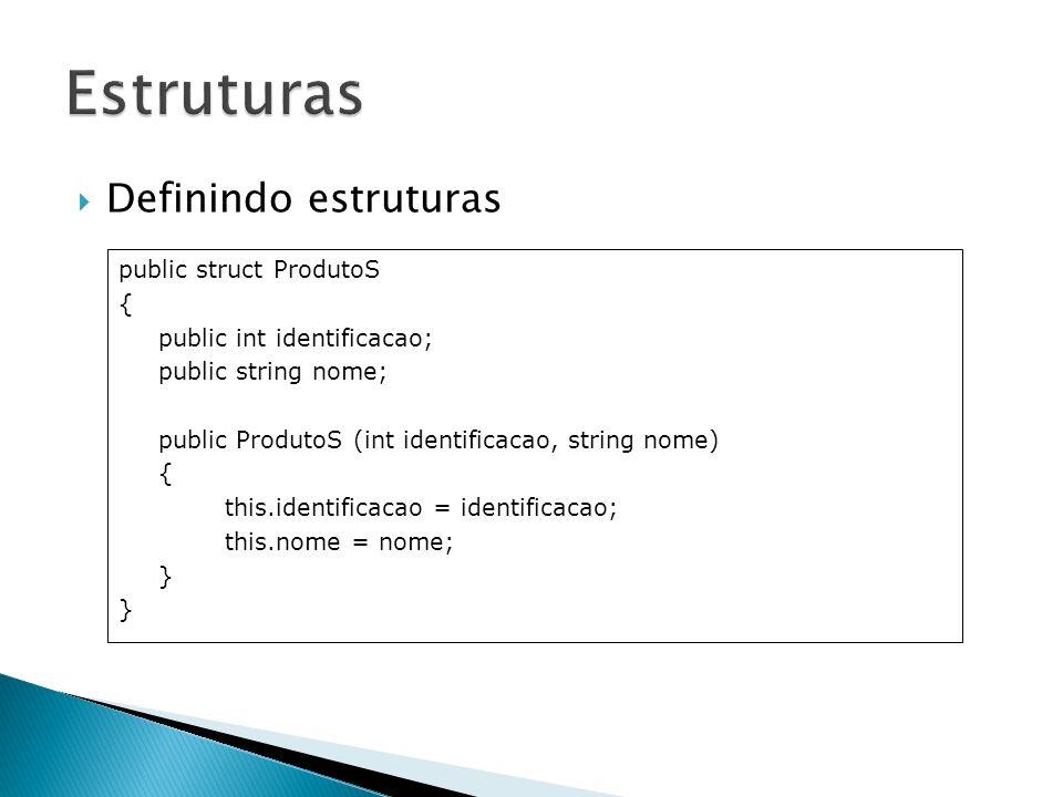Definindo estruturas public struct ProdutoS { public int identificacao; public string nome; public ProdutoS (int identificacao, string nome) { this.id