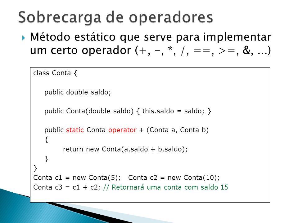 Método estático que serve para implementar um certo operador (+, -, *, /, ==, >=, &,...) class Conta { public double saldo; public Conta(double saldo)