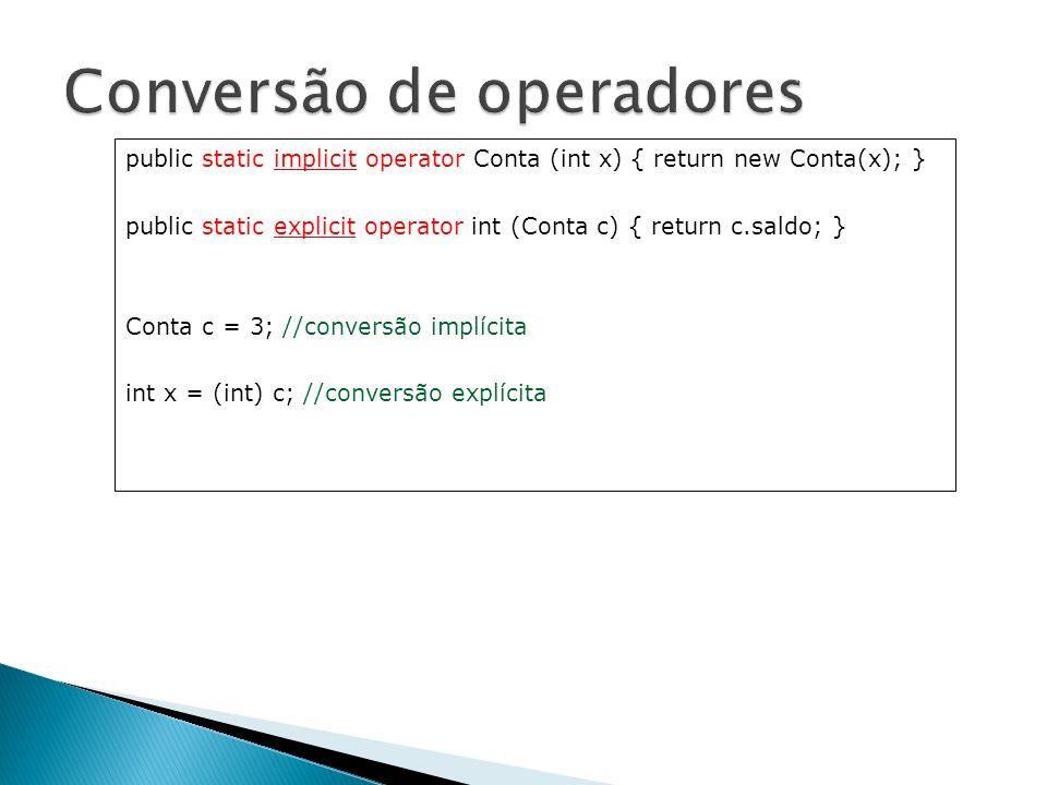 public static implicit operator Conta (int x) { return new Conta(x); } public static explicit operator int (Conta c) { return c.saldo; } Conta c = 3;