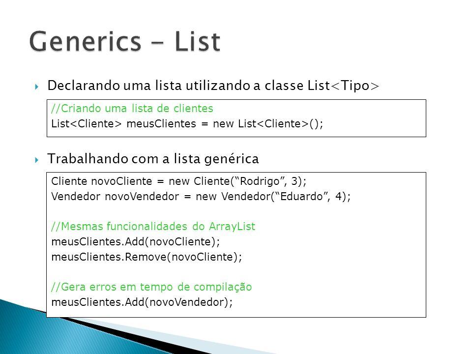 Declarando uma lista utilizando a classe List Trabalhando com a lista genérica //Criando uma lista de clientes List meusClientes = new List (); Client