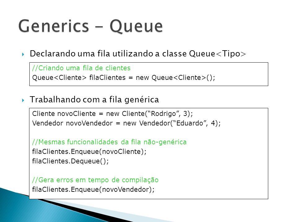 Declarando uma lista encadeada com a classe LinkedList Trabalhando com a lista encadeada //Criando uma lista encadeada de clientes LinkedList listaCli = new LinkedList (); Cliente novoCliente = new Cliente(Rodrigo, 3); Cliente novoCliente2 = new Cliente(Carlos, 7); Vendedor novoVendedor = new Vendedor(Eduardo, 4); //Trabalhando com a lista encadeada listaCli.AddHead(novoCliente); listaCli.AddTail(novoCliente2); //Remove o novoCliente da lista listaCli.RemoveFirst(); //Adiciona o novoCliente após o novoCliente2 listaCli.AddBefore(novoCliente2, novoCliente); //Gera erros em tempo de compilação listaCli.AddTail(novoVendedor);
