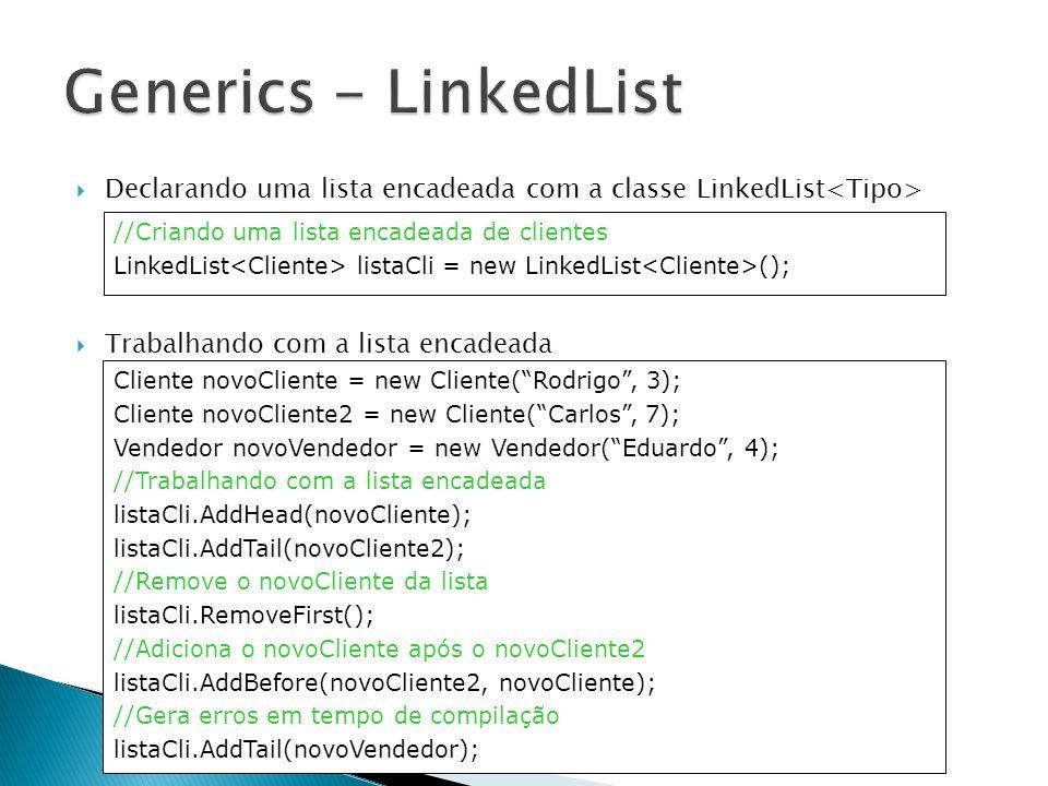Declarando uma lista encadeada com a classe LinkedList Trabalhando com a lista encadeada //Criando uma lista encadeada de clientes LinkedList listaCli