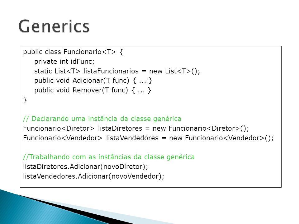 Declarando uma classe genérica public class Funcionario { private int idFunc; static List listaFuncionarios = new List (); public void Adicionar(T fun