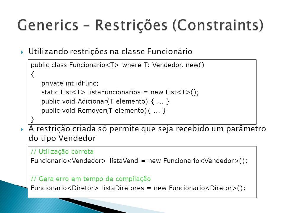 Restrições com Interfaces Adicionando a restrição interface IProduto { void Mostrar(); } public class Produto { public void P(T aux) { // erro: nao existe forma de saber que T implementa este método aux.Mostrar(); } interface IProduto { void Mostrar(); } public class Produto where T: IProduto { public void P(T aux) { aux.Mostrar(); }