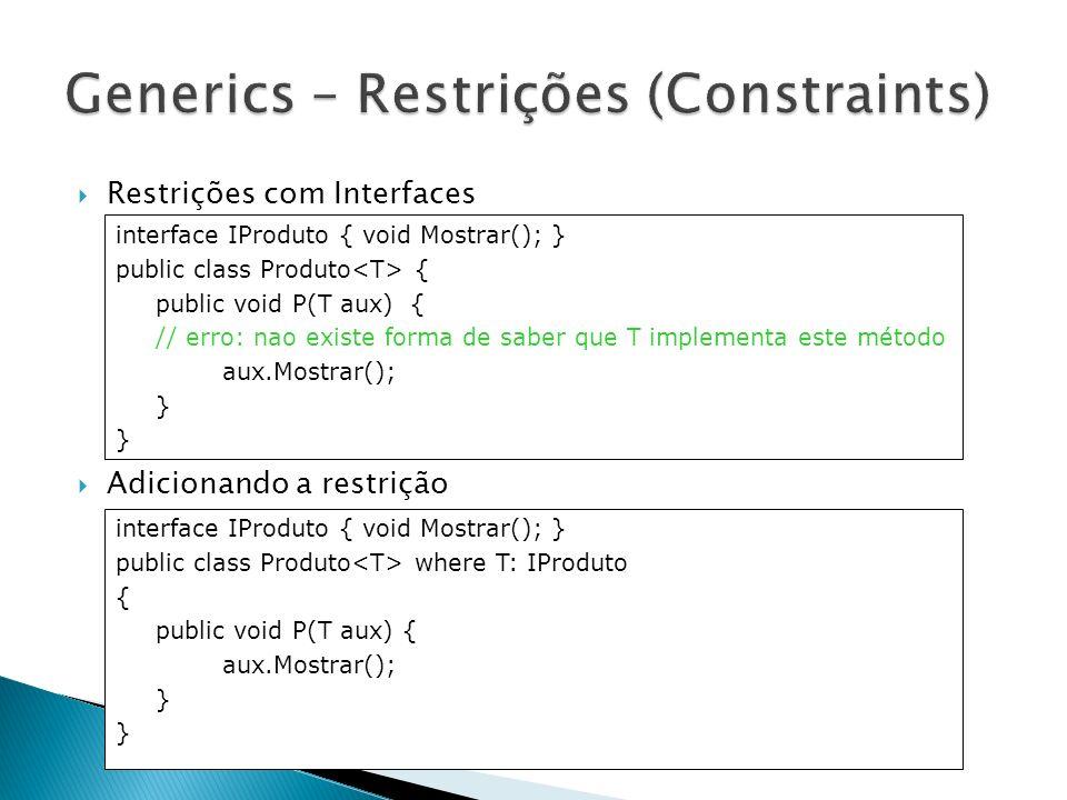 Restrições com Interfaces Adicionando a restrição interface IProduto { void Mostrar(); } public class Produto { public void P(T aux) { // erro: nao ex