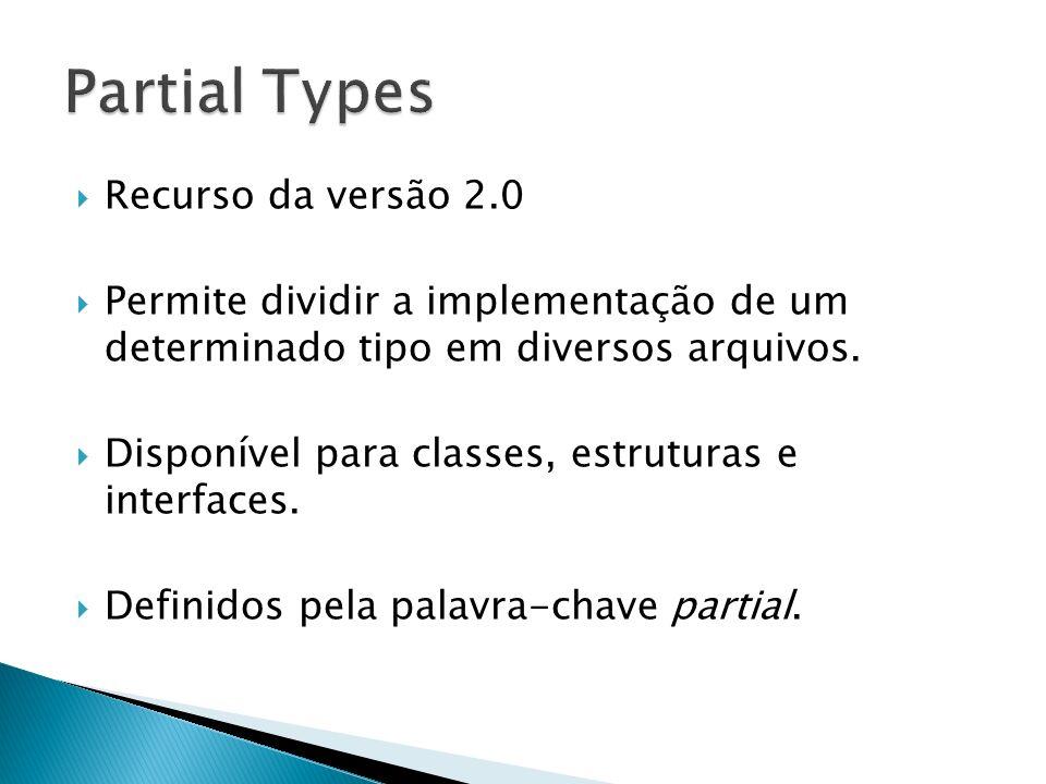 Recurso da versão 2.0 Permite dividir a implementação de um determinado tipo em diversos arquivos. Disponível para classes, estruturas e interfaces. D