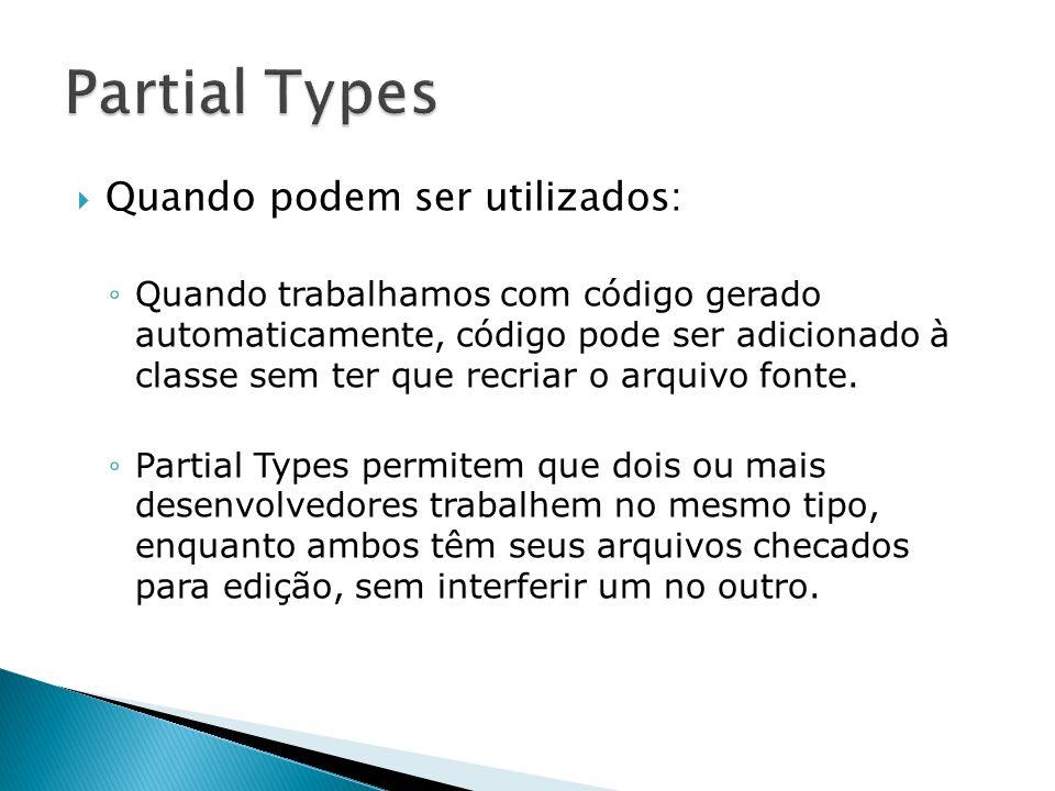 Declarando uma classe parcial public partial class Cliente { public int codigo; public bool EClienteEspecial() { … } } public partial class Cliente { int produtosAdquiridos; public int ProdutosAdquiridos { get { … } set { … } } } ClienteP1.cs ClienteP2.cs