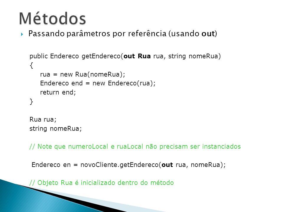 Passando parâmetros por referência (usando out) public Endereco getEndereco(out Rua rua, string nomeRua) { rua = new Rua(nomeRua); Endereco end = new