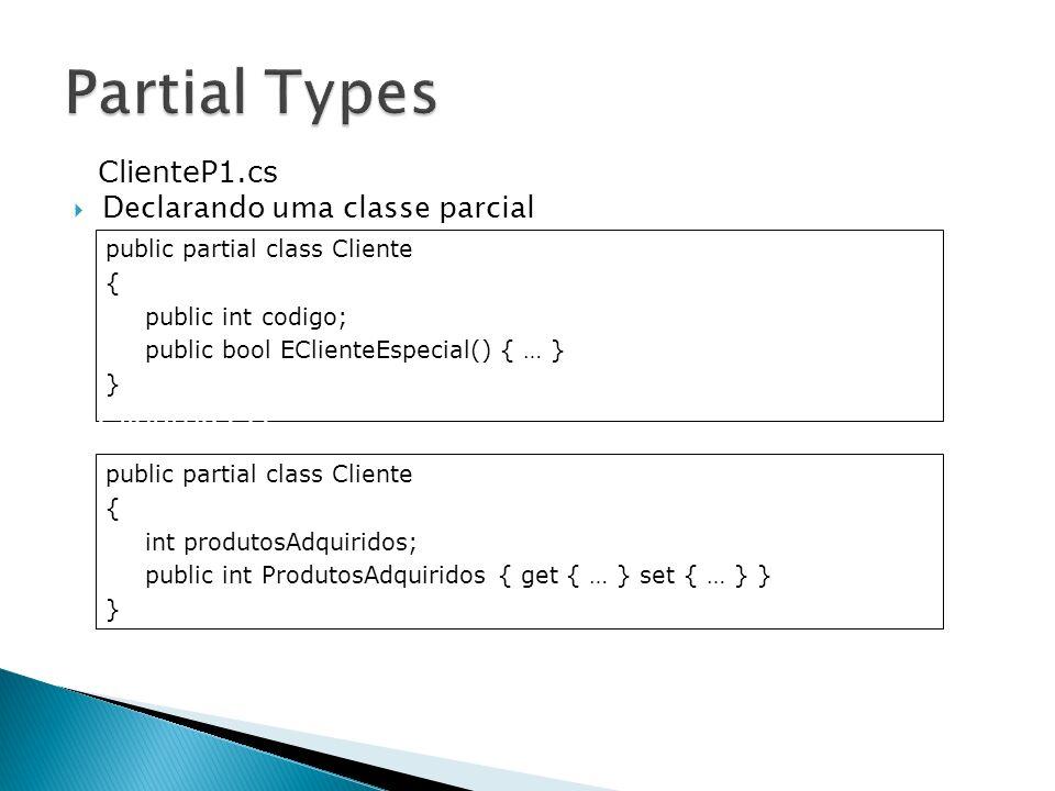 Declarando uma classe parcial public partial class Cliente { public int codigo; public bool EClienteEspecial() { … } } public partial class Cliente {