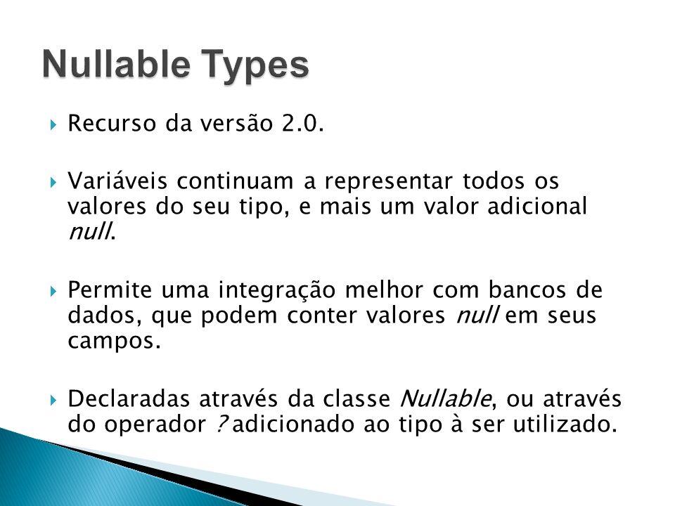 Recurso da versão 2.0. Variáveis continuam a representar todos os valores do seu tipo, e mais um valor adicional null. Permite uma integração melhor c