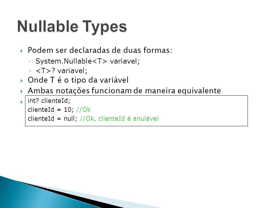 Podem ser declaradas de duas formas: System.Nullable variavel; ? variavel; Onde T é o tipo da variável Ambas notações funcionam de maneira equivalente
